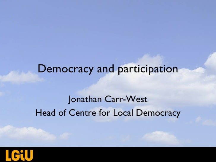 Democracy and participation Jonathan Carr-West Head of Centre for Local Democracy