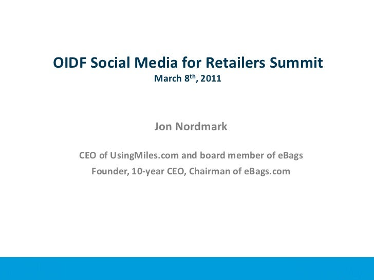 OIDF Social Media for Retailers SummitMarch 8th, 2011<br />Jon Nordmark<br />CEO of UsingMiles.com and board member of eBa...