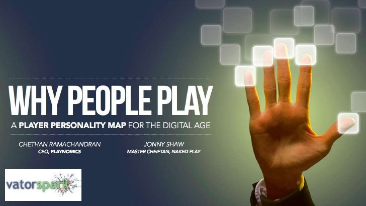 Why People Play: A Player Personality Map for the Digital Age by Jonny Shaw and Chethan Ramachandran