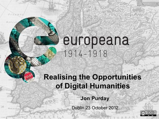 Realising the Opportunities   of Digital Humanities           Jon Purday       Dublin 23 October 2012
