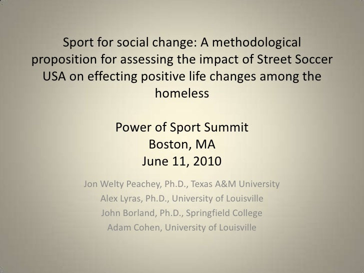 Sport for social change: A methodological proposition for assessing the impact of Street Soccer USA on effecting positive ...
