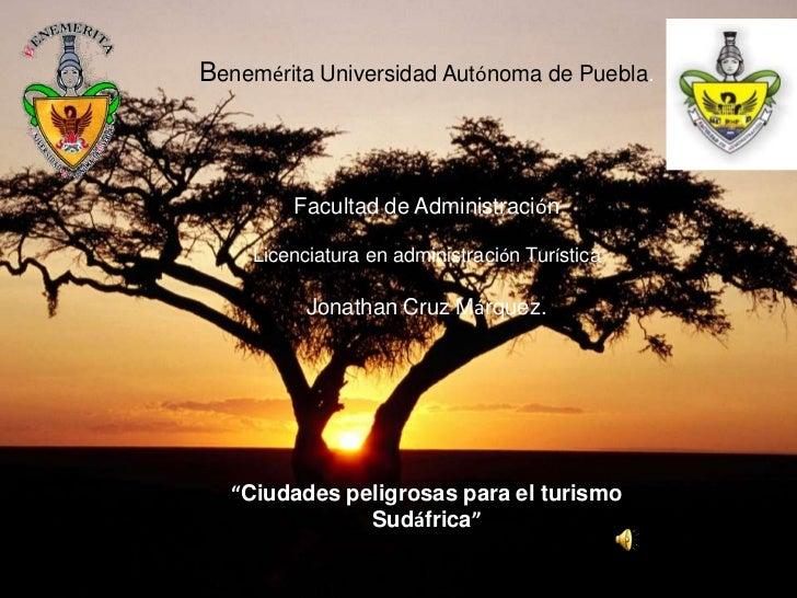 Benemérita Universidad Autónoma de Puebla.        Facultad de Administración    Licenciatura en administración Turística  ...