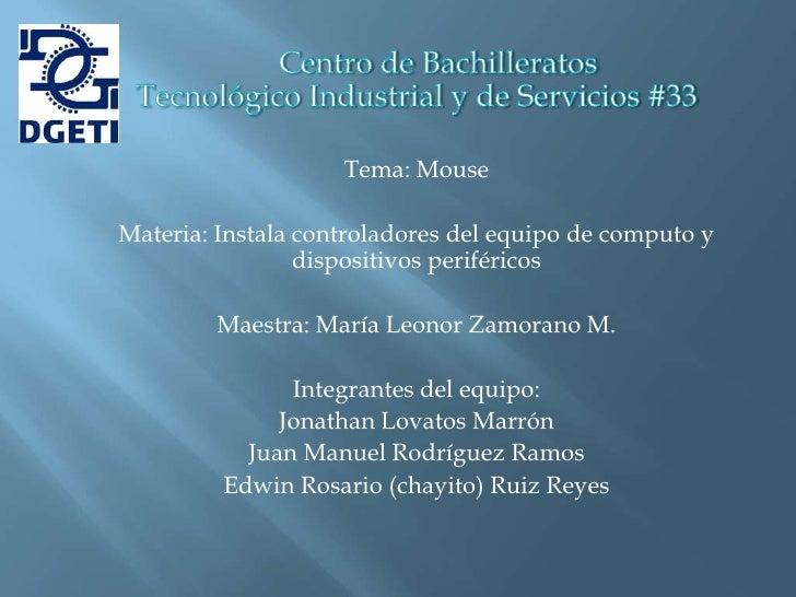 Tema: MouseMateria: Instala controladores del equipo de computo y                 dispositivos periféricos        Maestra:...