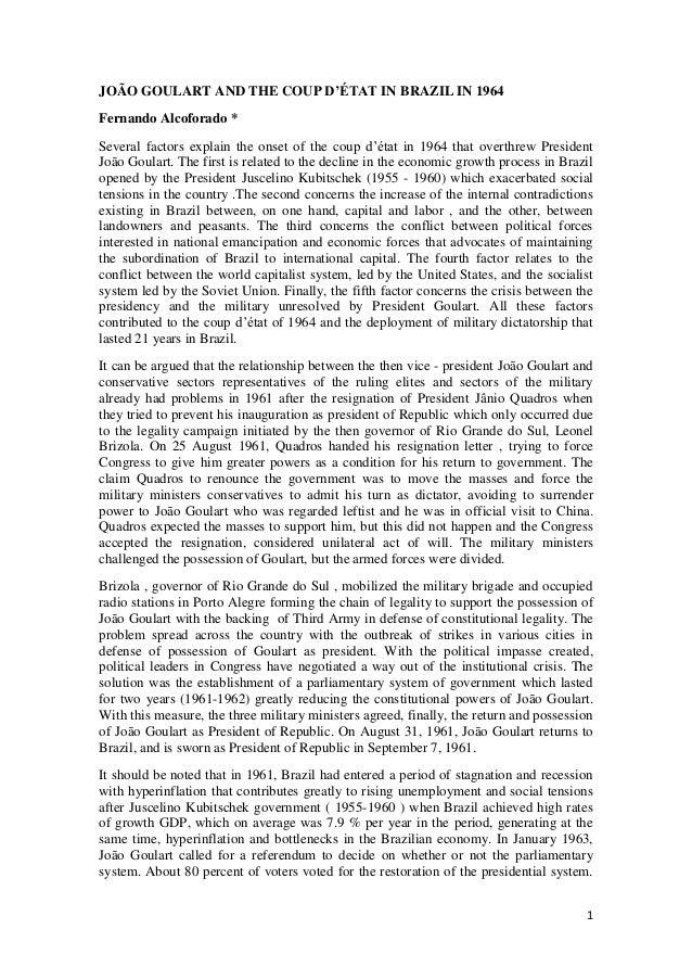 JOÃO GOULART AND THE COUP D'ÉTAT IN BRAZIL IN 1964 Fernando Alcoforado * Several factors explain the onset of the coup d'é...
