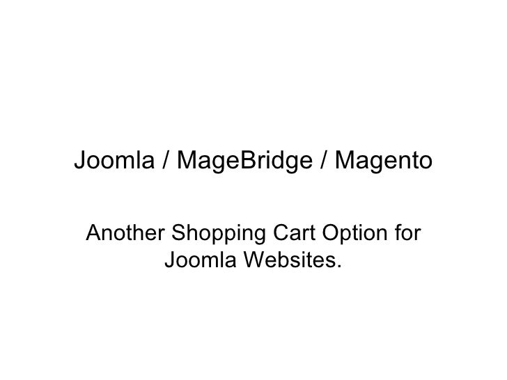 Joomla / MageBridge / Magento Another Shopping Cart Option for Joomla Websites.