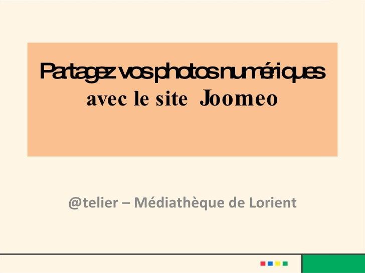 Partagez vos photos numériques   avec le site  Joomeo @telier – Médiathèque de Lorient