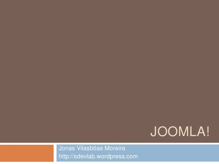 Joomla!<br />Jonas Vilasbôas Moreira<br />http://sdevlab.wordpress.com<br />