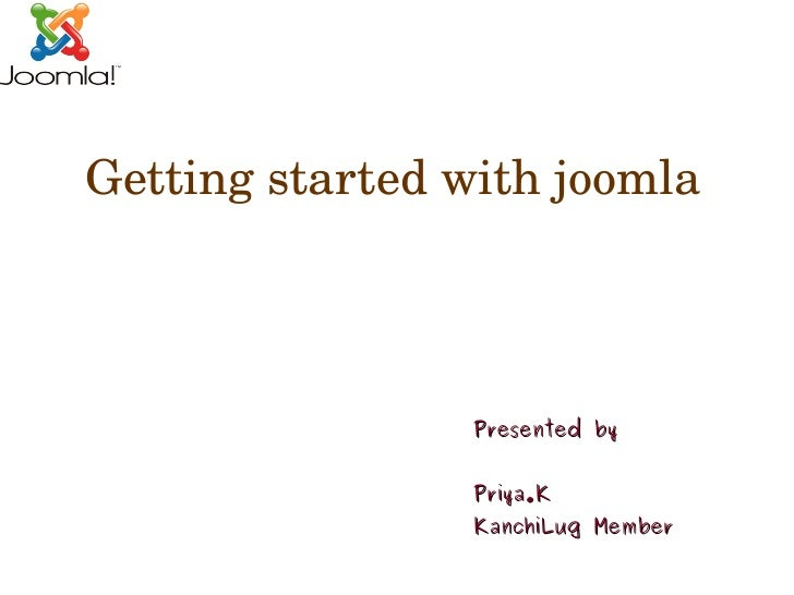 Getting started with joomla                          Presented by                        Priya.K                      Kanc...