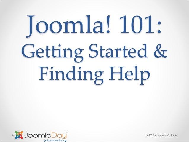 Joomla! 101: Getting Started & Finding Help  18-19 October 2013