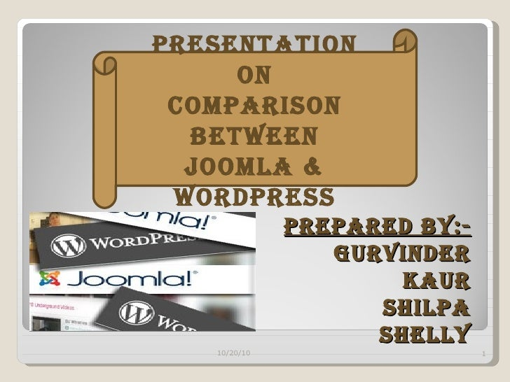 Prepared By:- Gurvinder Kaur Shilpa Shelly Presentation On Comparison Between Joomla & Wordpress 10/20/10