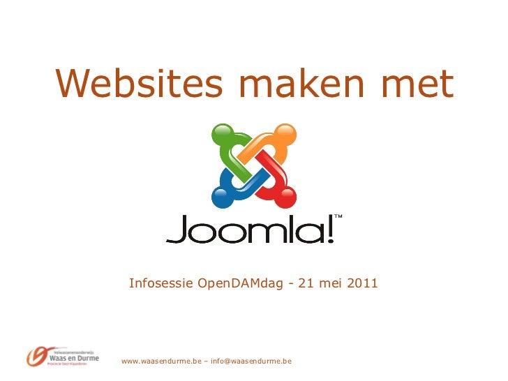 Websites maken met   Infosessie OpenDAMdag - 21 mei 2011 www.waasendurme.be – info@waasendurme.be