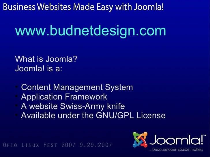 www.budnetdesign.comWhat is Joomla?Joomla! is a:  Content Management System  Application Framework  A website Swiss-Arm...
