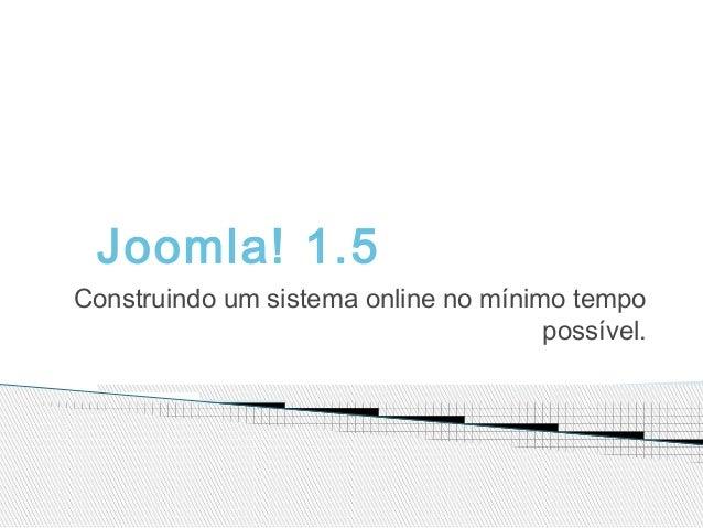 Joomla! 1.5 Construindo um sistema online no mínimo tempo possível.