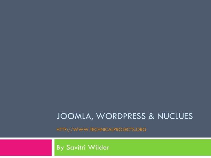 JOOMLA, WORDPRESS & NUCLUES HTTP://WWW.TECHNICALPROJECTS.ORG   By Savitri Wilder
