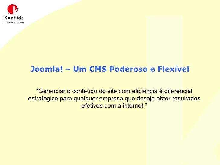 """Joomla! – Um CMS Poderoso e Flexível """" Gerenciar o conteúdo do site com eficiência é diferencial estratégico para qualquer..."""