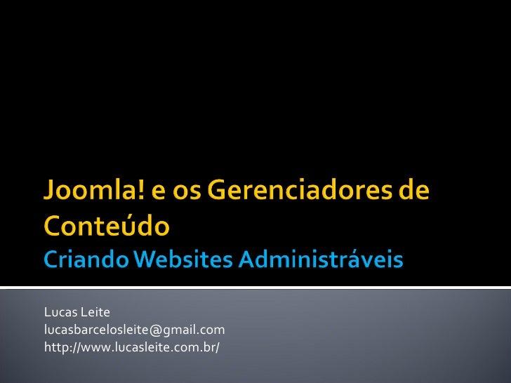 Lucas Leite [email_address] http://www.lucasleite.com.br/