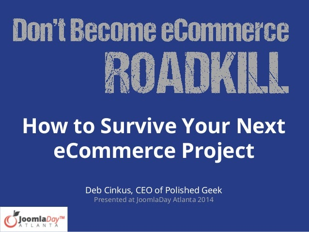 Don't Become eCommerce Roadkill: How to Survive Your Next eCommerce Project