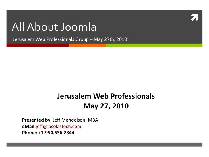 All About Joomla<br />Jerusalem Web Professionals Group – May 27th, 2010<br />Jerusalem Web Professionals<br />May 27, 201...