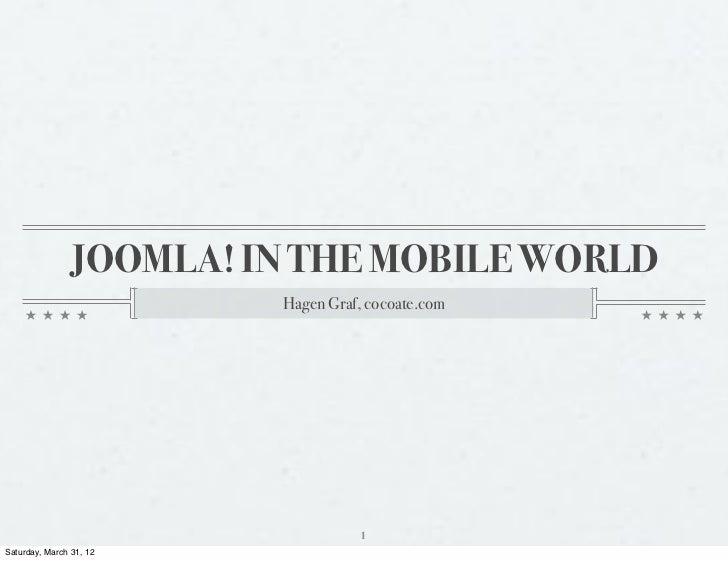 JOOMLA! IN THE MOBILE WORLD                         Hagen Graf, cocoate.com                                   1Saturday, M...