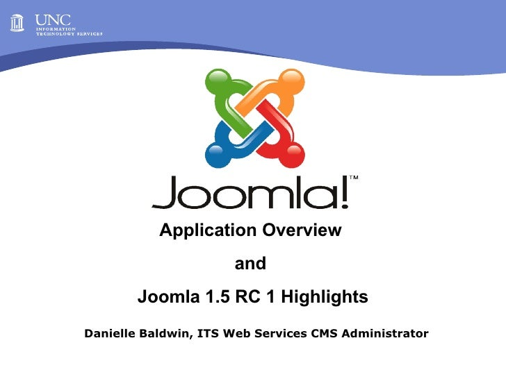 Danielle Baldwin, ITS Web Services CMS Administrator Application Overview  and  Joomla 1.5 RC 1 Highlights