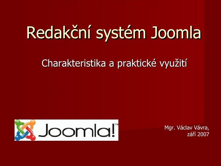 Redakční systém Joomla Charakteristika a praktické využití Mgr. Václav Vávra, září 2007