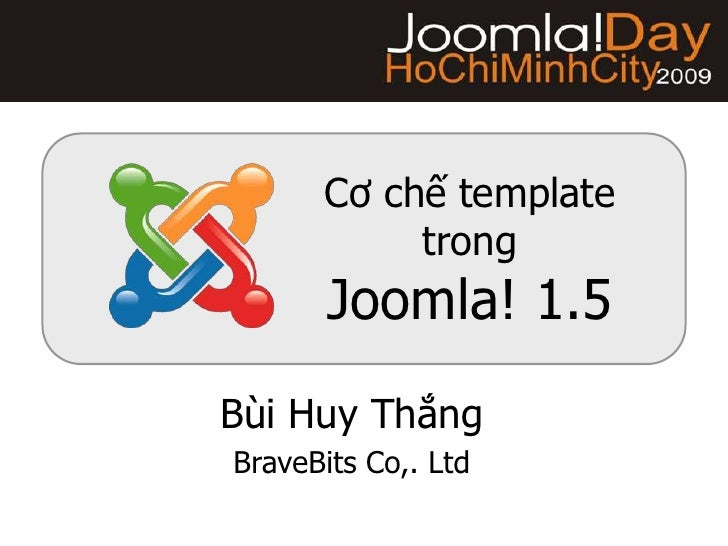 Cơ chế templatetrongJoomla! 1.5<br />Bùi Huy Thắng<br />BraveBits Co,. Ltd<br />