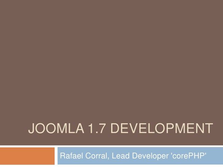 Joomla 1.7 development<br />Rafael Corral, Lead Developer 'corePHP' <br />