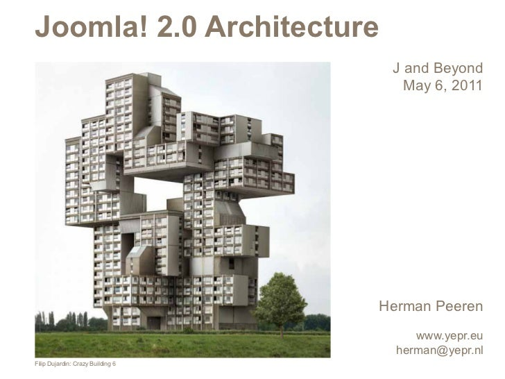 Joomla! 2.0 Architecture                                    J and Beyond                                      May 6, 2011 ...