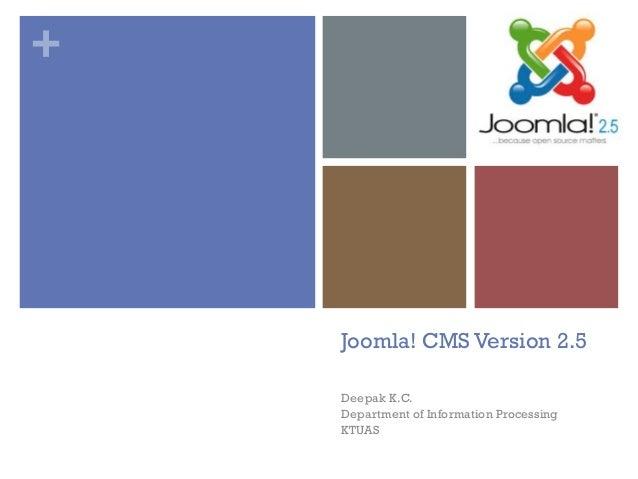 +Joomla! CMS Version 2.5Deepak K.C.Department of Information ProcessingKTUAS