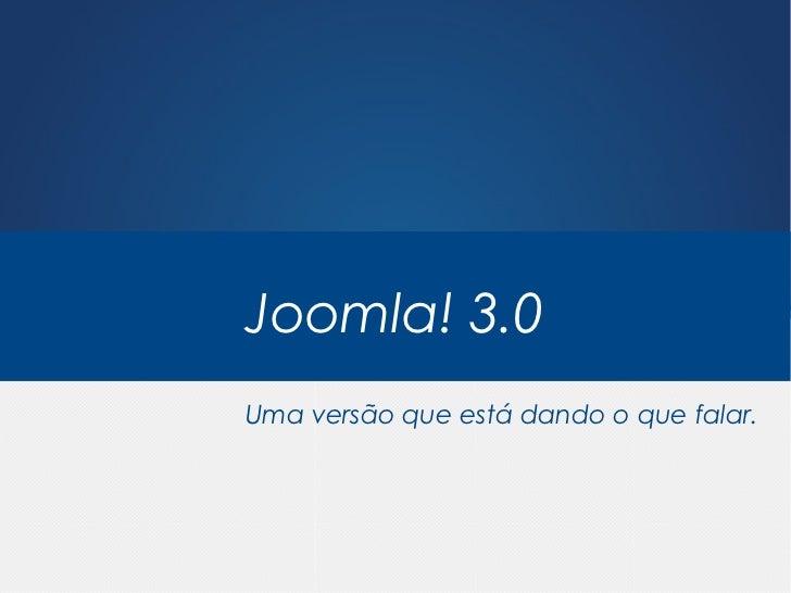 Joomla! 3.0Uma versão que está dando o que falar.