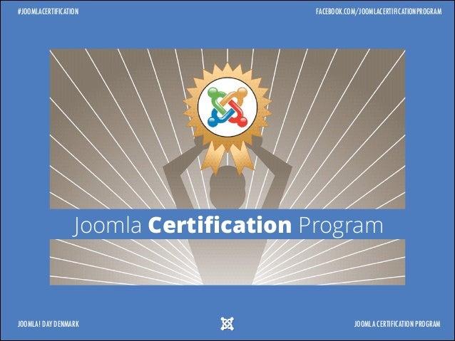#JOOMLACERTIFICATION  FACEBOOK.COM/JOOMLACERTIFICATIONPROGRAM  Joomla Certification Program  JOOMLA! DAY DENMARK  JOOMLA CE...