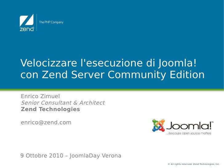 Velocizzare l'esecuzione di Joomla! con Zend Server Community Edition Enrico Zimuel Senior Consultant & Architect Zend Tec...