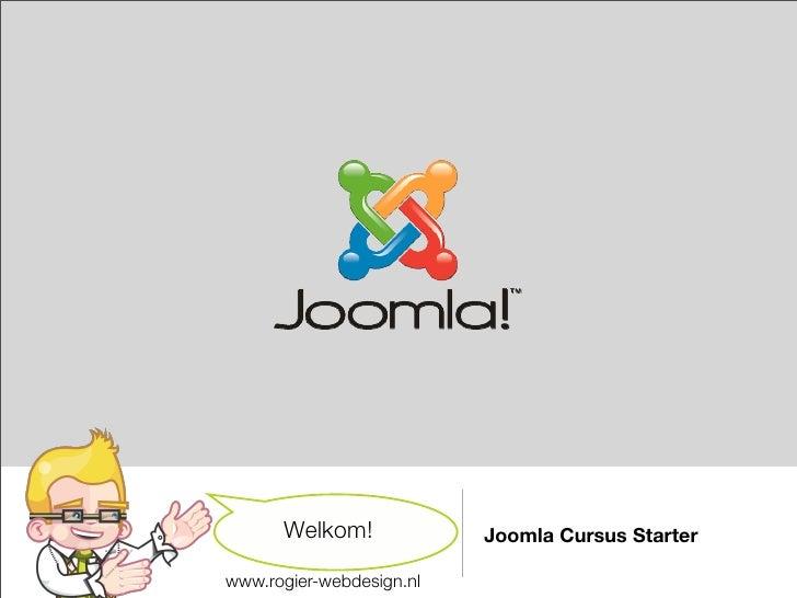 Welkom!             Joomla Cursus Starter  www.rogier-webdesign.nl