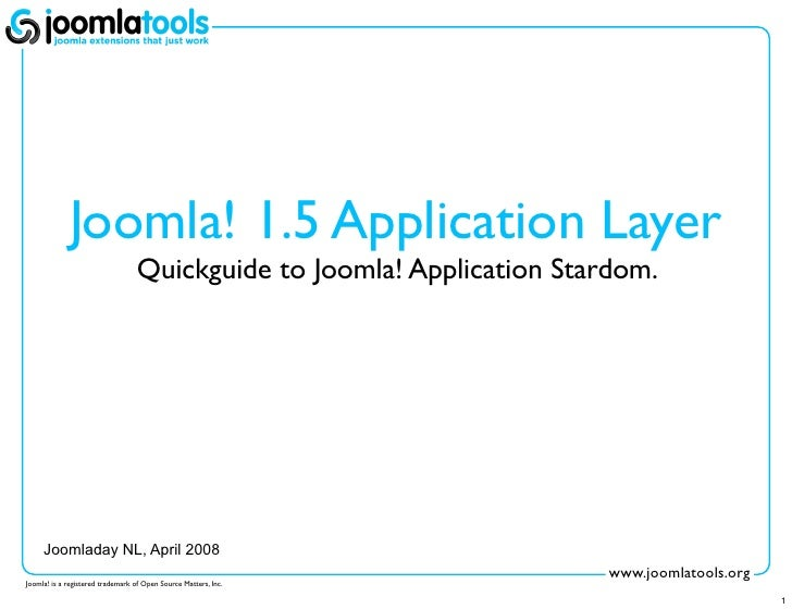 Joomla! 1.5 Application Layer                                   Quickguide to Joomla! Application Stardom.          Joomla...