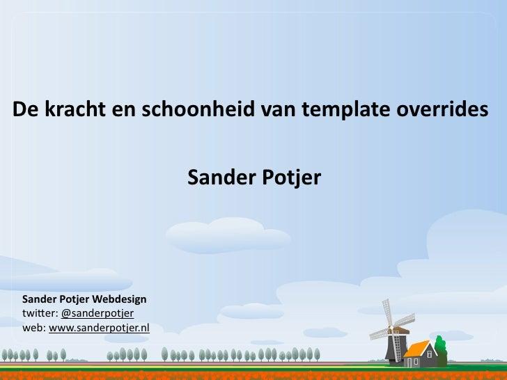 De  kracht  en  schoonheid  van  template  overrides                                   Sander  Potjer     Sa...
