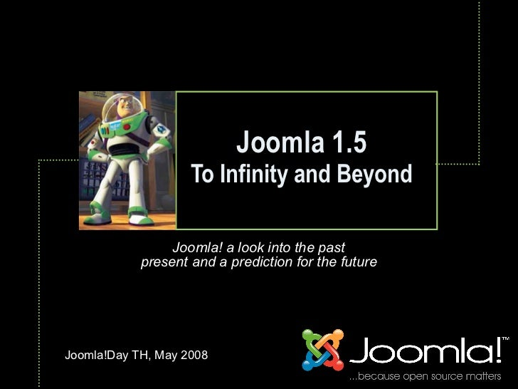 Joomla 1.5                     To Infinity and Beyond                              Text                     Joomla! a look...