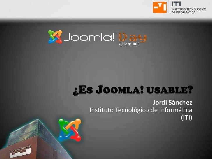 ¿Es Joomla! usable?<br />Jordi SánchezInstituto Tecnológico de Informática(ITI)<br />