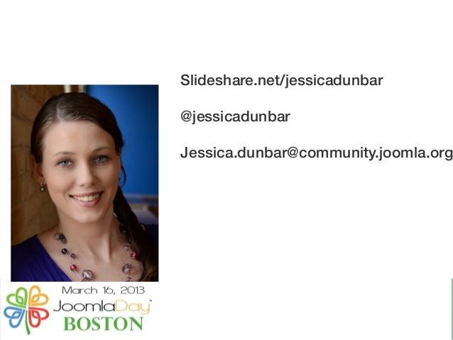 Slideshare.net/jessicadunbar @jessicadunbar Jessica.dunbar@community.joomla.org