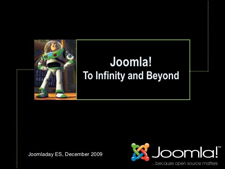 Joomla!                    To Infinity and Beyond                               Text     Joomladay ES, December 2009