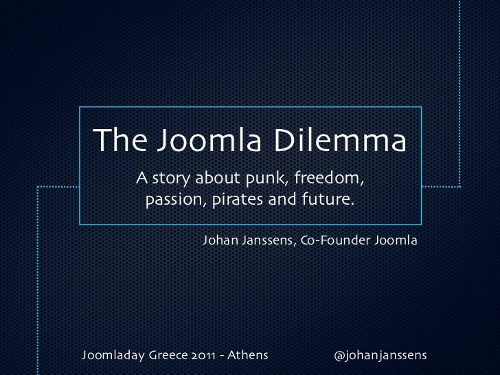 The Joomla Dilemma        A story about punk, freedom,         passion, pirates and future.                   Johan Jansse...