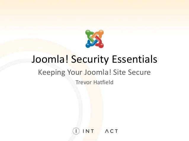 Joomla! Security Essentials Keeping Your Joomla! Site Secure Trevor Hatfield