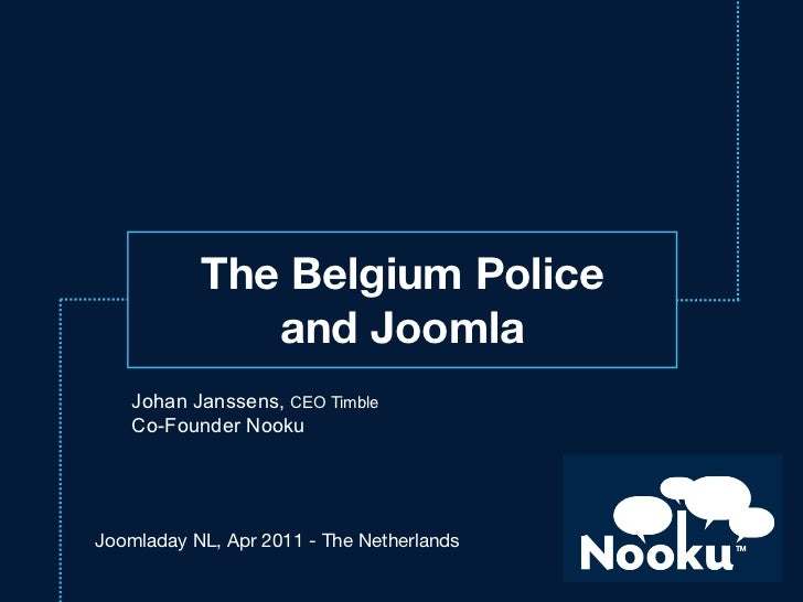 The Belgium Police              and Joomla    Johan Janssens, CEO Timble    Co-Founder NookuJoomladay NL, Apr 2011 - The N...