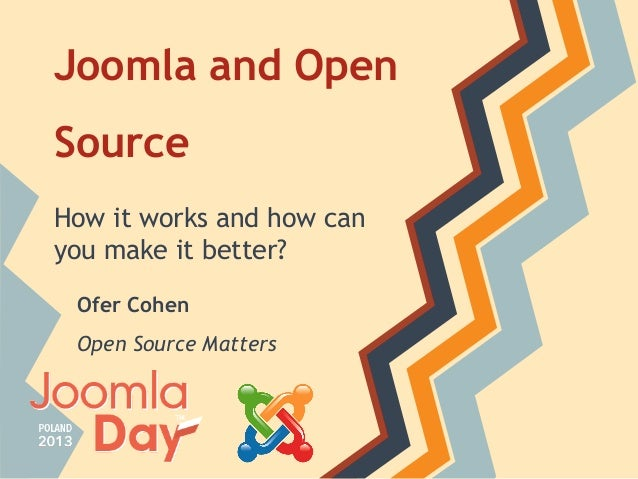 Joomla and Open Source How it works and how can you make it better? Ofer Cohen Open Source Matters