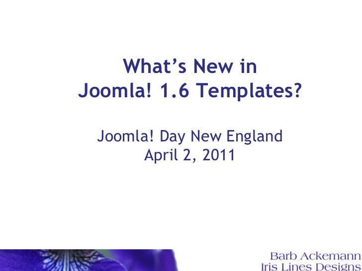 What's New in Joomla! 1.6 Templates? Joomla! Day New England April 2, 2011