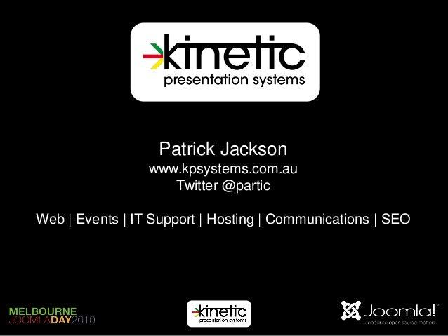 Patrick Jackson                 www.kpsystems.com.au                    Twitter @particWeb | Events | IT Support | Hosting...