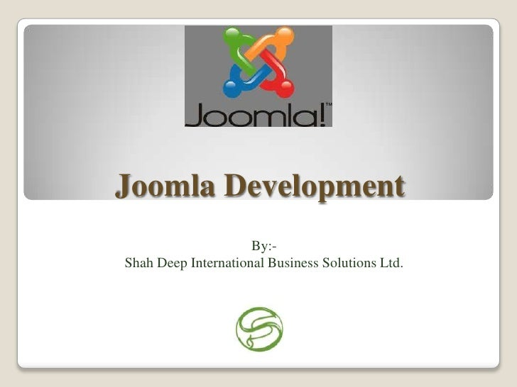 Joomla Development                     By:-Shah Deep International Business Solutions Ltd.