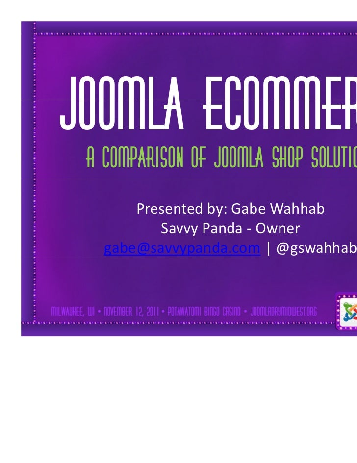 Simple solutionsJoomla eCommerce A comparison of Joomla Shop Solutions       Presented by: Gabe Wahhab          Savvy Pand...