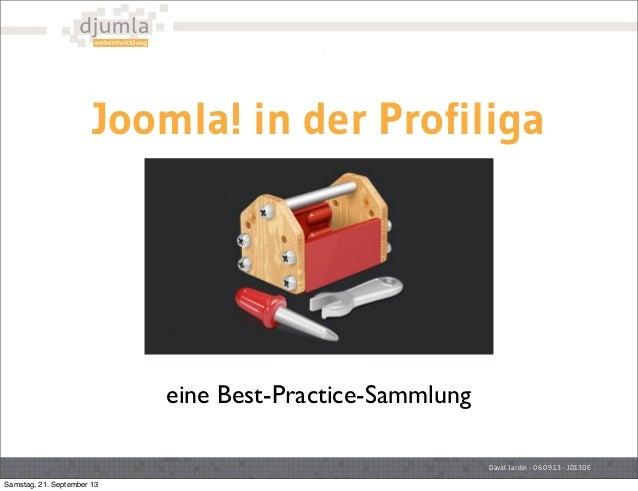 Joomla! in der Profiliga David Jardin - 06.09.13 - JD13DE eine Best-Practice-Sammlung Samstag, 21. September 13