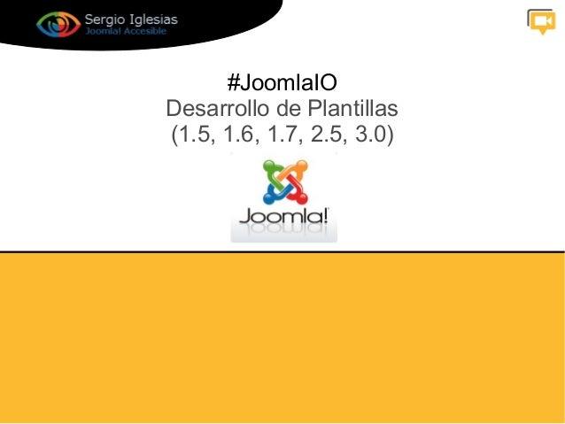 #JoomlaIODesarrollo de Plantillas(1.5, 1.6, 1.7, 2.5, 3.0)
