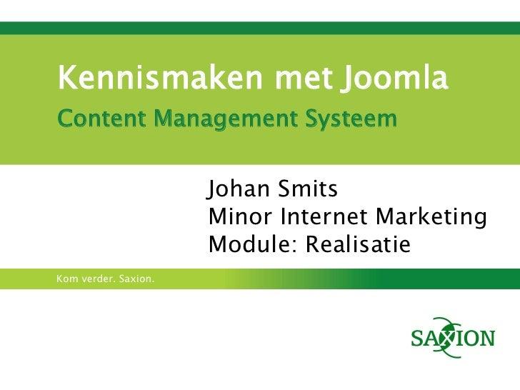 Kennismaken met JoomlaContent Management Systeem                      Johan Smits                      Minor Internet Mark...